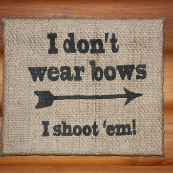Wall Art From Upcycled Burlap Sacks, I Don't Wear Bows I Shoot 'Em, Rustic Wall Art