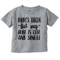 Mom Taken Aunt Single Funny Shirt Cute Baby Gift