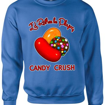I'd Rather be Playing Candy Crush Sweatshirt CrewNeck
