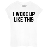 I Woke Up Like This Tee - BATOKO
