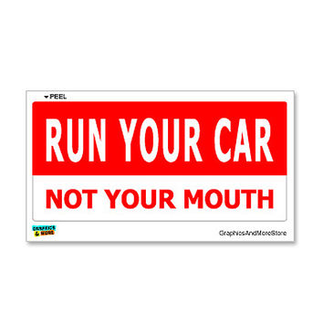 Run Your Car Not Your Mouth Sticker