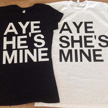 Free/Fast Shipping for Aye He's Mine/She's Mine Couples Shirts/Tank Tops.