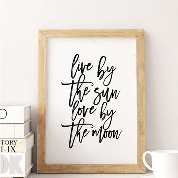 PRINTABLE Art,Live By The Sun Love By The Moon,Love Sign,Gift For Couple,Friends Gift,Family Sign,Quote Prints,Hand Lettering, Typography