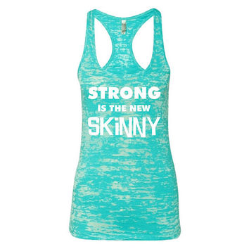 Motivational Workout Tanktop Gym Tank Womens Workout Tank Strong Is The New Skinny Burnout Racerback Gym Tank Work Out Clothes B06