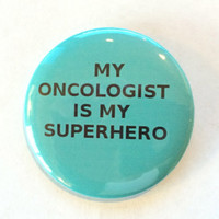 My Oncologist is My SUPERHERO - Ovarian Cancer - Humor - 2.25 inch button/pin