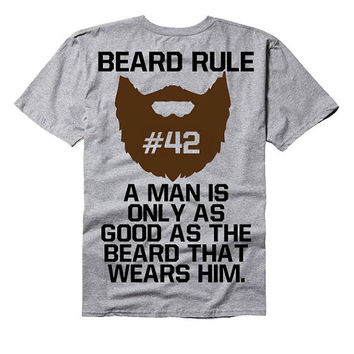 Beard Rule: A Man is only as good as the Man that wears it - beard tee shirt