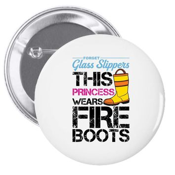 Forget Glass Slippers This Princess Wears Fire Boots Pin-back button