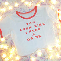 """You Look Like I Need A Drink"" Crop Top"