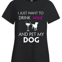 I Just Want To Drink Wine And Pet My Dog Great Design - Ladies T Shirt