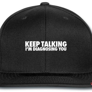 Keep Talking I'm Diagnosing You_ snapback