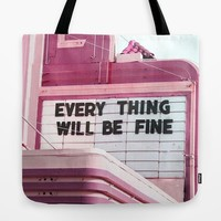 Every Thing Will Be Fine Tote Bag by wankerandwanker
