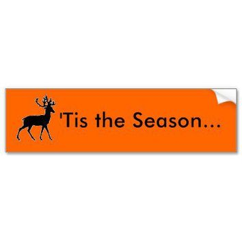 "'T'is the Season"" (for Deer Hunting) Bumper Sticker from Zazzle.com"