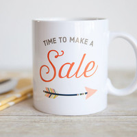Time to Make a Sale Inspirational Mug | Unique Coffee Mug | Statement Mug | Typography Mug | Quote Mug