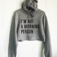 I'm Not A Morning Person Cropped Hoodie