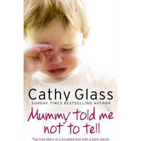Mummy Told Me Not to Tell By (author) Cathy Glass