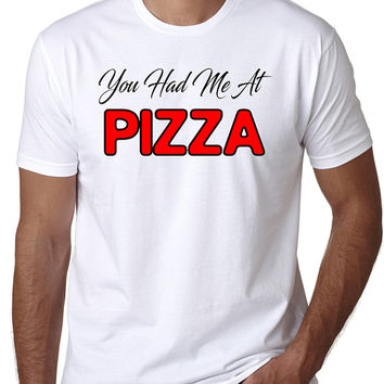 Funny T-Shirt - You Had Me At PIZZA