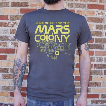 Sign Me Up For The Mars Colony T-Shirt (Mens)