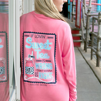 Jadelynn Brooke: If Lovin' Sweet Tea is Wrong Long Sleeve