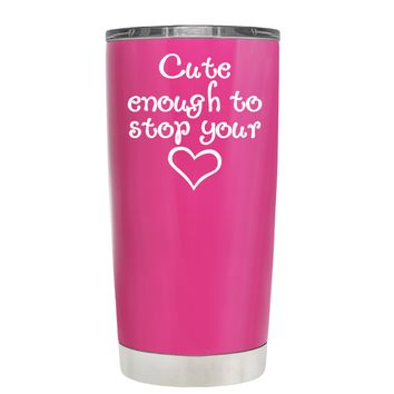 Cute Enough to Stop on Bright Pink 20 oz Tumbler Cup