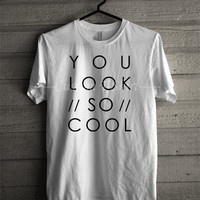 The1975 You Look So Cool T Shirt -5wN T- Shirt For Man And Woman / T-Shirt / Custom T-Shirt