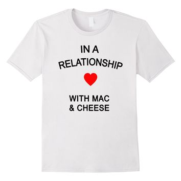 In a Relationship Mac and Cheese tee Valentines Day