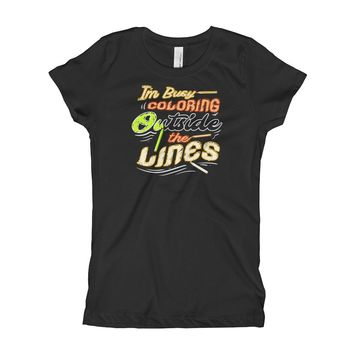 I'm Busy Coloring Outside the Lines Girl's T-Shirt