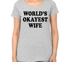 World's Okayest Wife T shirt | Wife Gifts | Wedding Gifts | Funny Birthday Gifts | Anniversary Gifts | Gifts for wife | Christmas Gift
