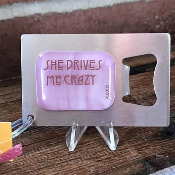 She Drives Me Crazy Keyring Bottle Opener