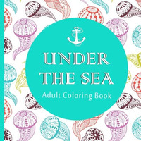 Adult Coloring Book: Under the Sea (50 Adventure Filled Designs)