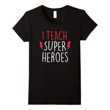 I Teach SuperHeroes T Shirt - Cute Teacher Shirt