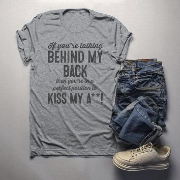 Men's Funny Kiss My A** T-Shirt Talking Behind My Back Position Offensive Shirt