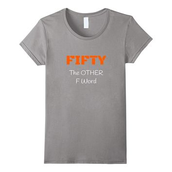 Funny 50th Birthday Shirt Gifts - FIFTY the OTHER F Word