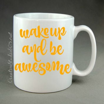 wake up and be awesome - coffee mug - cute coffee cup - girly coffee mug - inspiring coffee mug - unique coffee mug - funny mug