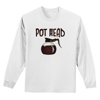 Pot Head - Coffee Adult Long Sleeve Shirt