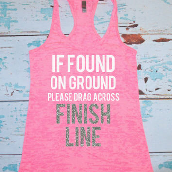 Women's burnout tank. Marathon tank top. Half Marathon. gym shirt. If found on ground please drag across finish line. workout tank. gym tank