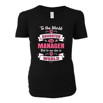 My Daughter Is A Manager She Is My World - Ladies T-shirt