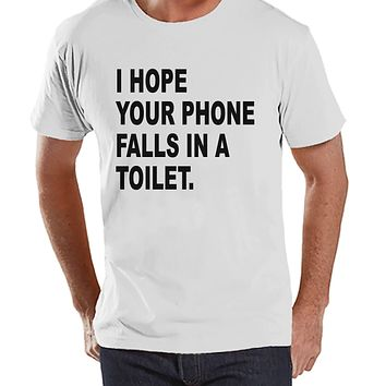 Men's Funny Shirt - Hope Your Phone Falls in a Toilet - Funny Mens Shirts - White Shirt - Gift for Him - Funny Gift Idea for Boyfriend