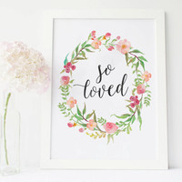 So loved print sign wall art, so loved wreath Aquarelle Flowers Floral poster, home decor printable, INSTANT DOWNLOAD 8x10