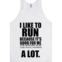 i run because it's good for me and also because i like to eat and drink a lot | Tank Top | SKREENED