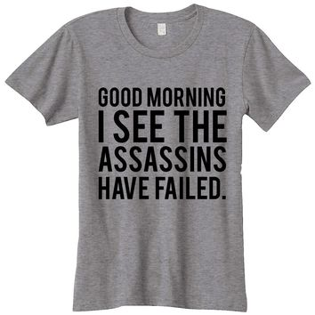Good Morning I See The Assassins Have Failed Womens Graphic Tee