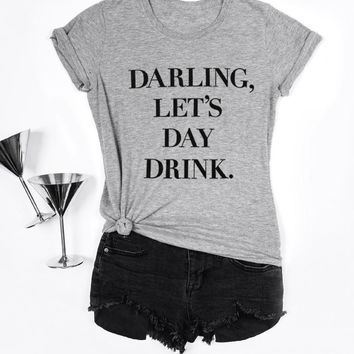 Darling, Let's Day Drink, Womens T-shirt, Funny Drinking Shirt, St. Patricks Day, Green Shirt, The Boyfriend Tee, Funny T-shirt,Day Drinking
