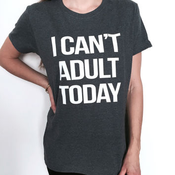 I can't adult today Tshirt dark heather Fashion funny slogan womens girls sassy cute lazy relax tees