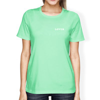Lover Women's Mint T-shirt Unique Design Simple Quote Graphic Shirt