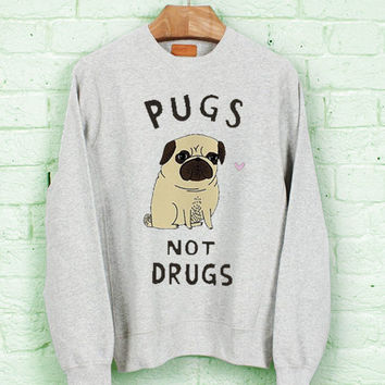 pugs not drugs for tank top for Sweater/Sweatshirt