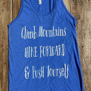 Climb Mountains, Hike Forward & Push Yourself - American Apparel Tank Top