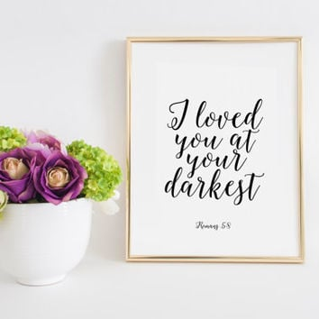 Scripture Signs I Loved You At Your Darkest Bible Verse Cover Bible Verse Wall Art Printable Art ROMANS 5:8 Nursery Decor Kids Gift Quotes