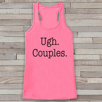 Ugh. Couples. Pink Tank Top - Friends Gift Idea - Womens Shirt - Gift for Her - Gift for Single Friend - Funny Novelty Tank Top Gift Idea