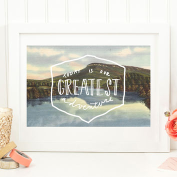 TODAY IS OUR GREATEST ADVENTURE - PRINT