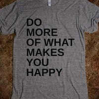 Supermarket: Do More Of What Makes You Happy T-Shirt from Glamfoxx Shirts