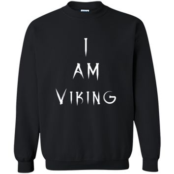 I Am Viking Gift T-Shirt for Men Women or Children Printed Crewneck Pullover Sweatshirt